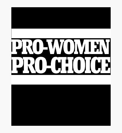Pro-women pro-choice Photographic Print