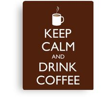KEEP CALM and DRINK COFFEE - cup of coffee Canvas Print