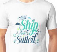 That ship has sailed Unisex T-Shirt