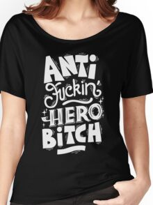 Anti Fuckin Hero Bitch Women's Relaxed Fit T-Shirt