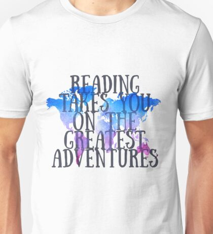 Reading Takes You On The Greatest Adventures Unisex T-Shirt