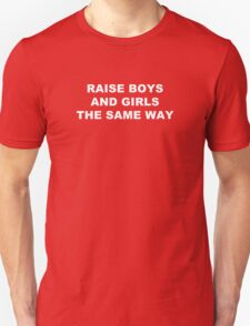 RAISE BOYS AND GIRLS THE SAME WAY (white text) T-Shirt