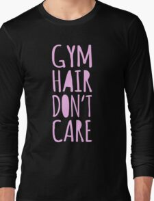 Gym Hair Don't Care Funny Workout Tee Tank Top Long Sleeve T-Shirt