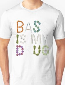 BASS IS MY DRUG T-Shirt