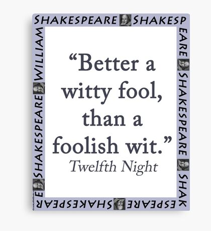 Better a Witty Fool - Shakespeare Canvas Print