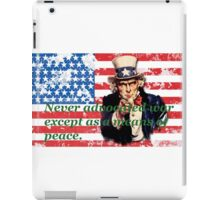 Vote 2016 - Never advocated war except as a means of peace. iPad Case/Skin