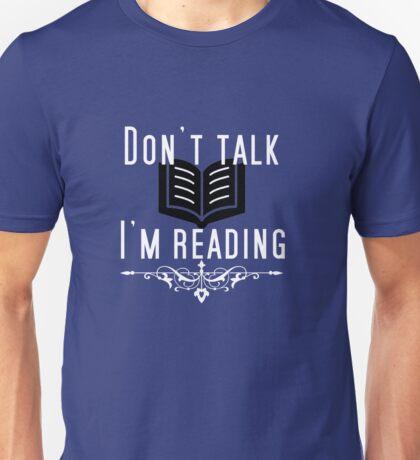 DON'T TALK! I'M READING! Unisex T-Shirt
