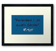 Remember I Am Always Batman Framed Print