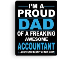 I'm a proud dad of a freaking awesome accountant Canvas Print