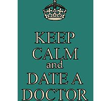 Keep calm and date a doctor Photographic Print