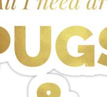 All I need are pugs & coffee Sticker