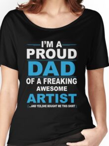 I'm a proud dad of a freaking awesome artist Women's Relaxed Fit T-Shirt