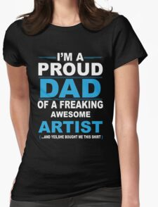 I'm a proud dad of a freaking awesome artist Womens Fitted T-Shirt