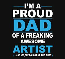 I'm a proud dad of a freaking awesome artist Unisex T-Shirt