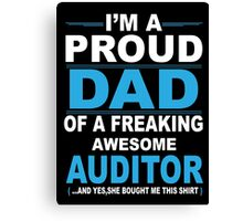 I'm a proud dad of a freaking awesome auditor Canvas Print