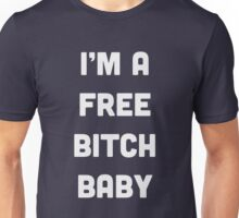 I'm a free bitch, baby Unisex T-Shirt