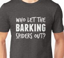 Who let the barking spiders out? in white Unisex T-Shirt
