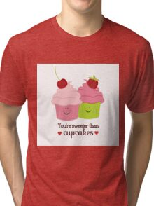You're Sweeter Than Cupcakes Tri-blend T-Shirt