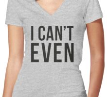 """""""I can't even"""" Shirt! Women's Fitted V-Neck T-Shirt"""