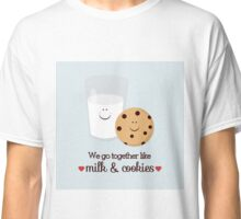We Go Together Milk and Cookie Classic T-Shirt