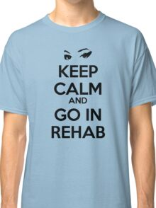 Keep Calm And Go In Rehab Classic T-Shirt