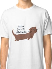 Hello from the otterside Classic T-Shirt