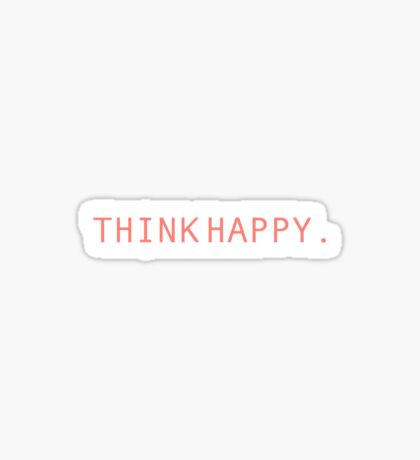 Think Happy Sticker