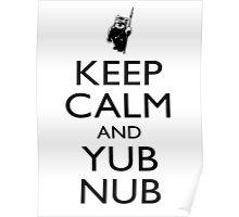 Keep Calm & Yub Nub Poster