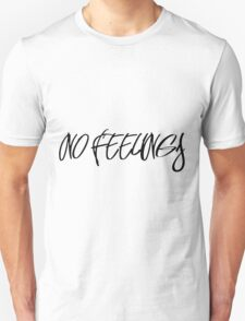 NO FEELINGS (Black Font Version) T-Shirt
