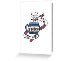 Make Tea Not War Greeting Card