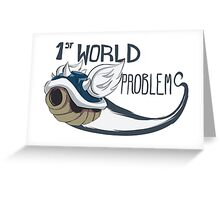 1st World Problems Greeting Card