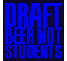 DRAFT BEER NOT STUDENTS Photographic Print