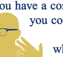 Quotes and quips - if you have a complaint Sticker