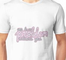 'One Less Problem Without You' Overlay Unisex T-Shirt