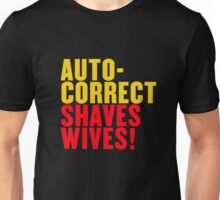 Autocorrect Saves Lives, Auto-correct Shaves Wives Unisex T-Shirt