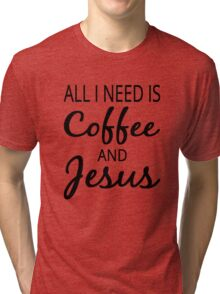 All I Need Is Coffee And Jesus Tri-blend T-Shirt