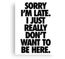 SORRY I'M LATE. Canvas Print
