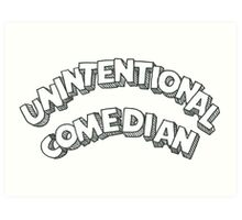 Unintentional Comedian Art Print