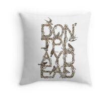 Don't Play Dead Throw Pillow