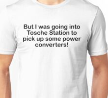 But I was going into Tosche Station to pick up some power converters! Unisex T-Shirt