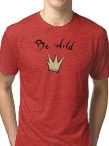 Be where the wild things are Tri-blend T-Shirt