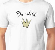 Be where the wild things are Unisex T-Shirt