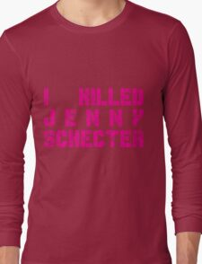 I killed Jenny Schecter - The L Word Long Sleeve T-Shirt
