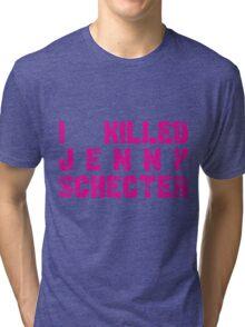 I killed Jenny Schecter - The L Word Tri-blend T-Shirt