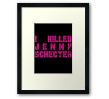 I killed Jenny Schecter - The L Word Framed Print