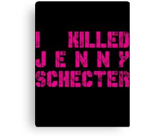 I killed Jenny Schecter - The L Word Canvas Print