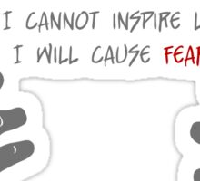 Quotes and quips - if I cannot inspire love, Sticker