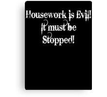 Housework is Evil Canvas Print