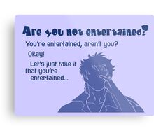 Quotes and quips - are you not entertained - gintoki Metal Print