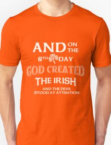 And on the 8th Day God created the IRISH and the devil Stood at attention T-Shirt